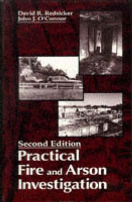 Practical Fire and Arson Investigation, Second Edition - Redsicker, David R (Editor), and O'Connor, John J