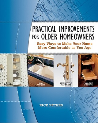 Practical Improvements for Older Homeowners: Easy Ways to Make Your Home More Comfortable as You Age - Peters, Rick