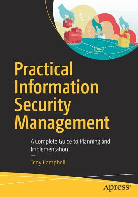 Practical Information Security Management: A Complete Guide to Planning and Implementation - Campbell, Tony