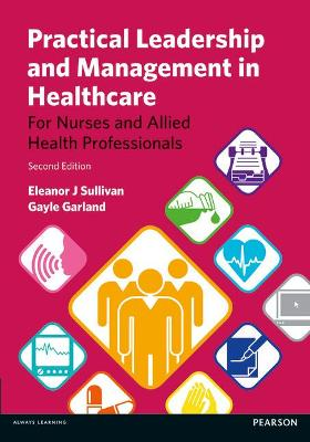 Practical Leadership and Management in Healthcare: for Nurses and Allied Health Professionals - Sullivan, Eleanor J., and Garland, Gayle