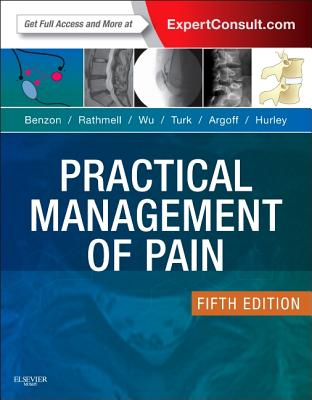 Practical Management of Pain - Benzon, Honorio T., and Rathmell, James P., MD, and Wu, Christopher L.