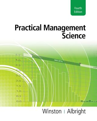 Practical Management Science - Winston, Wayne L, Ph.D., and Albright, S Christian, and Broadie, Mark (Contributions by)
