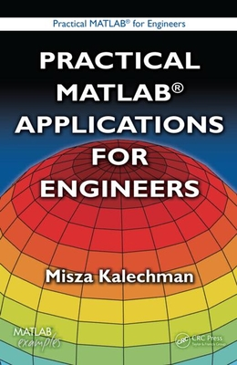 Practical MATLAB Applications for Engineers - Kalechman, Misza