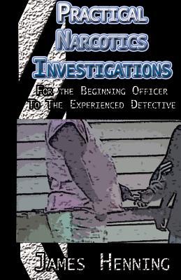 Practical Narcotics Investigations - Henning, James