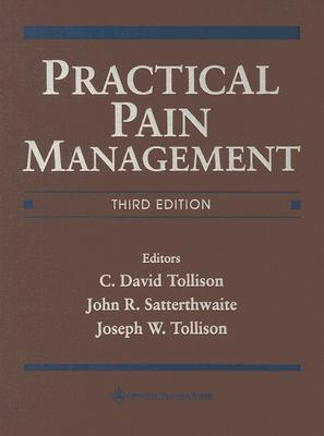 Practical Pain Management - Tollison, C David (Editor), and Tollison, Joseph W (Editor), and Satterthwaite, John R (Editor)