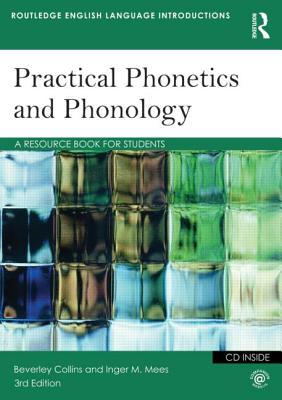 Practical Phonetics and Phonology: A Resource Book for Students - Collins, Beverley S., and Mees, Inger M.