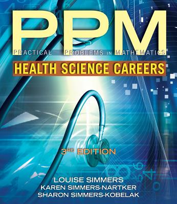 Practical Problems in Math for Health Science Careers - Simmers, Louise M, and Simmers-Nartker, Karen, and Simmers-Kobelak, Sharon