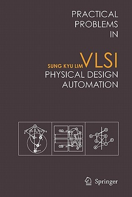 Practical Problems in VLSI Physical Design Automation - Lim, Sung Kyu