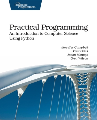 Practical Programming: An Introduction to Computer Science Using Python - Campbell, Jennifer, and Gries, Paul, and Montojo, Jason