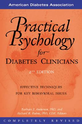 Practical Psychology for Diabetes Clinicians - Anderson, Barbara J, PH.D. (Editor), and Rubin, Richard R, Professor, Ph.D., C.D.E. (Editor), and Anderson