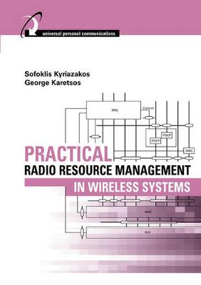 Practical Radio Resource Management in Wireless Systems - Kyriazakos, Sofoklis, and Karetsos, George