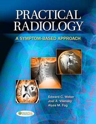 Practical Radiology: A Symptom-Based Approach - Weber, Edward C, Do