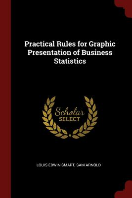 Practical Rules for Graphic Presentation of Business Statistics - Smart, Louis Edwin