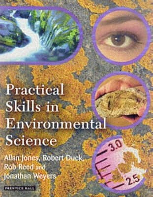 Practical Skills in Environmental Science - Jones, Allan, and Duck, Robert, and Weyers, Jonathan