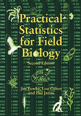 Practical Statistics for Field Biology - Fowler, Jim, and Cohen, Lou, and Jarvis, Phil