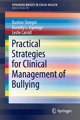 Practical Strategies for Clinical Management of Bullying - Shetgiri, Rashmi, and Espelage, Dorothy L, PH.D., and Carroll, Leslie