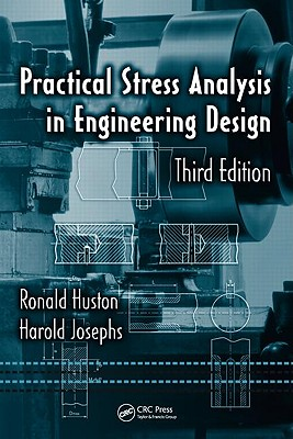 Practical Stress Analysis in Engineering Design, Third Edition - Huston, Ronald