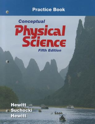 Practice Book for Conceptual Physical Science - Hewitt, Paul G., and Suchocki, John A., and Hewitt, Leslie A.