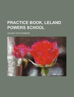 Practice Book, Leland Powers School - Powers, Leland Toth
