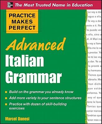 Practice Makes Perfect Advanced Italian Grammar - Danesi, Marcel