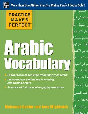 Practice Makes Perfect Arabic Vocabulary: With 145 Exercises - Gaafar, Mahmoud, and Wightwick, Jane