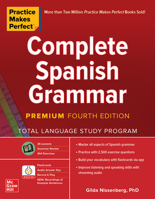 Practice Makes Perfect: Complete Spanish Grammar, Premium Fourth Edition - Nissenberg, Gilda
