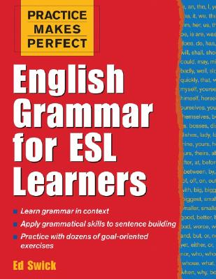 Practice Makes Perfect: English Grammar for ESL Learners - Swick, Ed, and Swick Ed