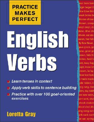 Practice Makes Perfect: English Verbs - Gray, Loretta S, and Gray Loretta