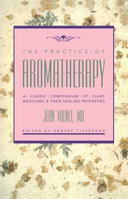 Practice of Aromatherapy - Valnet, Jean, M.D., and Tisserand, Robert B (Editor)