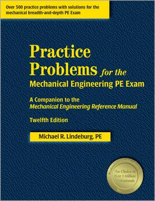 Practice Problems for the Mechanical Engineering PE Exam: A Companion to the Mechanical Engineering Reference Manual - Lindeburg, Michael R