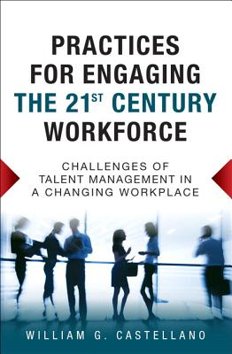 Practices for Engaging the 21st Century Workforce: Challenges of Talent Management in a Changing Workplace (Paperback) - Castellano, William G