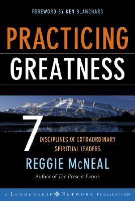 Practicing Greatness: 7 Disciplines of Extraordinary Spiritual Leaders - McNeal, Reggie, and Blanchard, Ken (Foreword by)