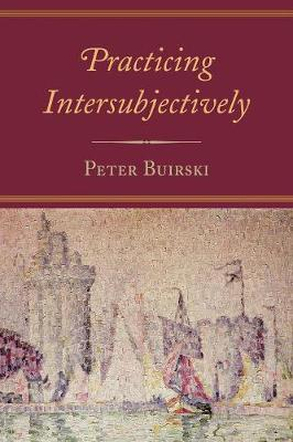 Practicing Intersubjectively - Buirski, Peter