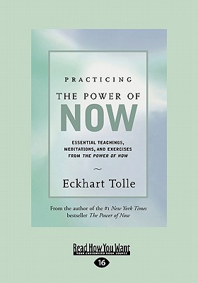 Practicing the Power of Now: Essential Teachings, Meditations, and Exercises from the Power of Now - Tolle, Eckhart