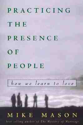 Practicing the Presence of People: How We Learn to Love - Mason, Mike