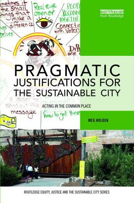 Pragmatic Justifications for the Sustainable City: Acting in the Common Place - Holden, Meg