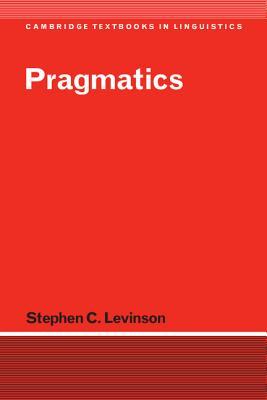 Pragmatics - Levinson, Stephen C, Professor, and Stephen C, Levinson, and Anderson, S R (Editor)