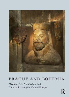 Prague and Bohemia: Medieval Art, Architecture and Cultural Exchange in Central Europe - Opacic, Zoe