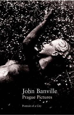 Prague Pictures: A Portrait of the City - Banville, John, and Black, Benjamin
