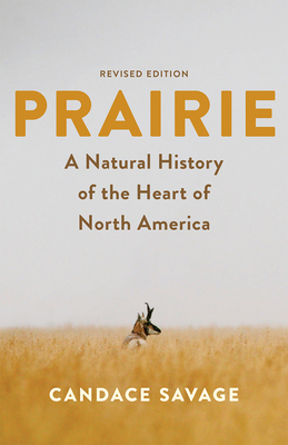 Prairie: A Natural History of the Heart of North America: Revised Edition - Savage, Candace