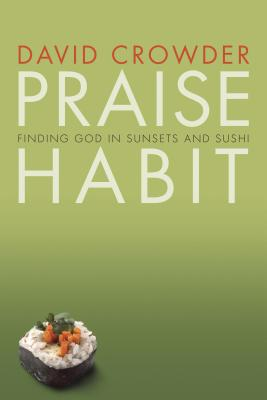 Praise Habit: Finding God in Sunsets and Sushi - Crowder, David