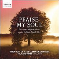 Praise My Soul: Favourite Hymns from Jesus College Cambridge - Amy Butterworth (soprano); Arthur Beresford-Jones (vocals); Dewi Rees (organ); Eddie Smith (vocals);...