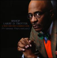 Praise Revisited - Bishop Larry D. Trotter & Sweet Holy Spirit Combined Choir