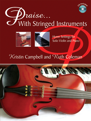 Praise...with Stringed Instruments: Hymn Settings for Solo Violin and Piano - Campbell, Kristin (Composer), and Coleman, Ruth (Composer)