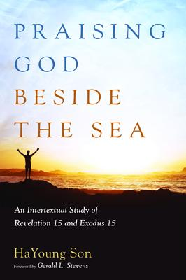 Praising God Beside the Sea - Son, Hayoung, and Stevens, Gerald L (Foreword by)