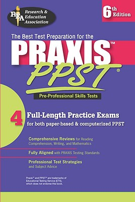 Praxis I PPST (Rea) - Pre-Professional Skills Test Prep - Research & Education Association, and Staff of Research Education Association, and The Staff of Rea Delete