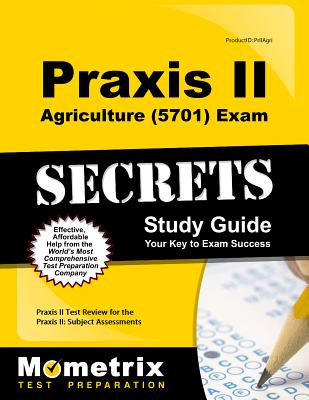 Praxis II Agriculture (5701) Exam Secrets Study Guide: Praxis II Test Review for the Praxis II: Subject Assessments - Praxis II Exam Secrets Test Prep (Editor)
