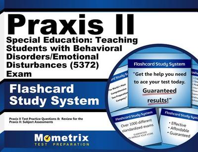 Praxis II Special Education: Teaching Students With Behavioral Disorders/Emotional Disturbances (0371) Exam Flashcard Study System: Praxis II Test...Review for the Praxis II: Subject Assessments - Editor-Praxis II Exam Secrets