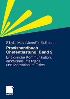 Praxishandbuch Chefentlastung, Bd. 2: Der Leitfaden Fur Erfolgreiche Kommunikation, Emotionale Intelligenz Und Motivation Im Office - May, Sibylle, and Kullmann, Jennifer