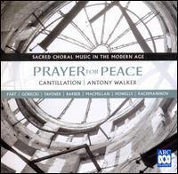 Prayer for Peace: Sacred Choral Music in the Modern Age - Jane Sheldon (soprano); Paul McMahon (tenor); Cantillation (choir, chorus)